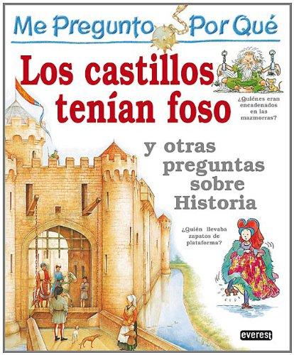 Me pregunto por qué: Los castillos tenían foso y otras preguntas sobre historia por Steele  Philip