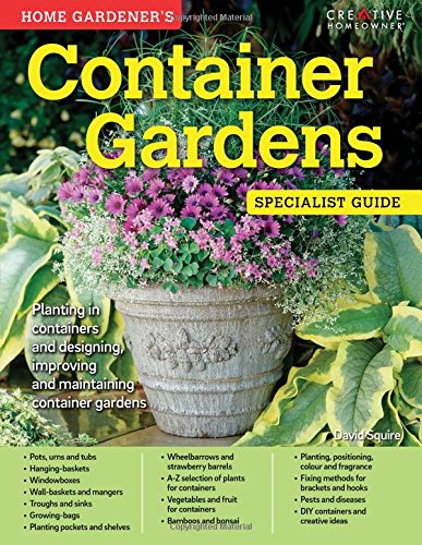 Home Gardener's Container Gardens: Planting in containers and designing, improving and maintaining container gardens (Specialist Guides)