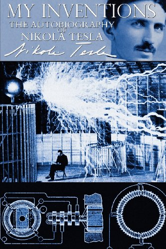 My Inventions - The Autobiography of Nikola Tesla (Tesla-technologie)