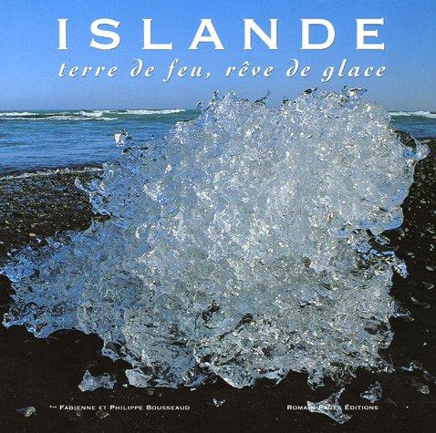 Islande : Terre de feu, rêve de glace par Fabienne Bousseaud, Philippe Bousseaud
