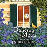 Dancing with the Moon: A Story of Love at the Villa della Luna