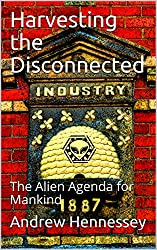 Harvesting the Disconnected: The Alien Agenda for Mankind (Creatures of Space Time Book 3)
