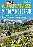 100 neue Alpenpässe mit dem Motorrad: Noch mehr Traumkurven...