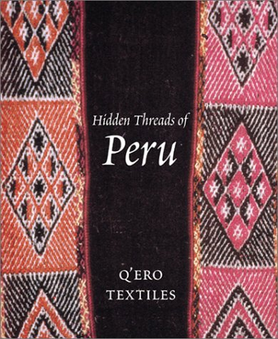 Hidden Threads of Peru: Q'Ero (Von Kostüm Peru)
