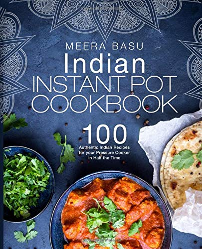 Indian Instant Pot Cookbook: 100 Authentic Indian Recipes for your Pressure Cooker in Half the Time (Taste of India Series) por Meera Basu