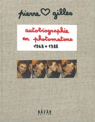 Autobiographie en photomatons 1968-1988 par Pierre et Gilles