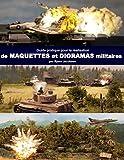 Guide pratique pour la realisation de maquettes et dioramas militaires...