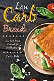 Low Carb Bread: Low Carb Bread Cookbook for Healthy Bakers (English Edition)