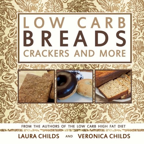 Low Carb Breads, Crackers and More (Low Carb & Ketogenic Cookbooks) (Volume 2) by Laura Childs (2014-12-23)
