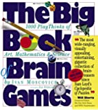The Big Book of Brain Games: 1000 PlayThinks of Art, Mathematics and Science