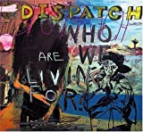 Songtexte von Dispatch - Who Are We Living For?