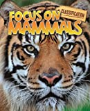 Classification: Focus on: Mammals shows children how to identify and group mammals according to their characteristics. It answers questions such as what is a mammal? Where do mammals live? What do mammals eat? And how do mammals keep cool? Along w...