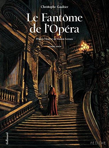 Le Fantôme de l'Opéra (Tome 1). D'après l'oeuvre de Gaston Leroux: D'après l'œuvre de Gaston Leroux