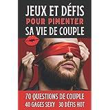 Jeux Et Défis Pour Pimenter Sa Vie De Couple: Cadeau Couple Saint Valentin, Mariage, Anniversaire - 70 Questions 40 Gages Coq