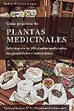 Guía de plantas medicinales: Información de 200 plantas medicinales, sus propiedades e indicaciones. (Guías prácticas nº 1)