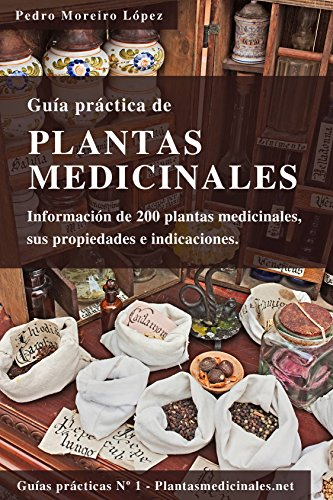 Guía de plantas medicinales: Información de 200 plantas medicinales, sus propiedades e indicaciones. (Guías prácticas nº 1) por Pedro Moreiro López
