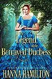 The Legend of the Betrayed Duchess: A Historical Regency Romance Novel (English Edition)