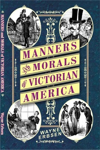 Manners & Morals of Victorian America by Wayne Erbsen (2009-03-23)