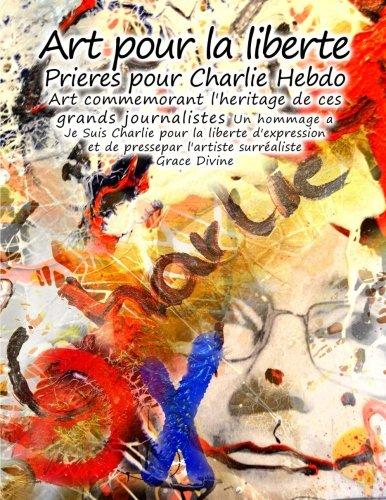 Art pour la liberte Prieres pour Charlie Hebdo Art commemorant l'heritage de ces grands journalistes Un hommage a Je Suis Charlie pour la liberte ... presse par l'artiste surréaliste Grace Divine