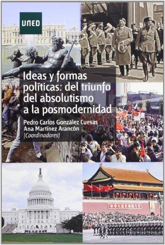 Ideas y Formas Políticas: Del Triunfo Del Absolutismo a La Posmodernidad (GRADO)