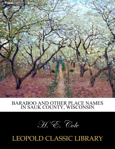 Baraboo and other place names in Sauk County, Wisconsin por H. E. Cole