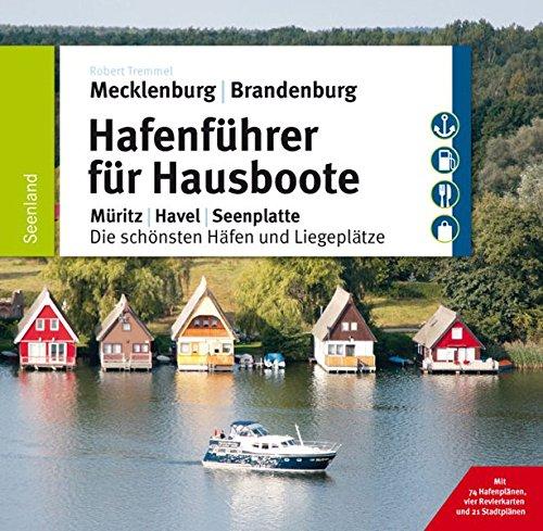 Hafenführer für Hausboote: Müritz, Havel, Seenplatte – Die schönsten Häfen und Liegeplätze (Hafenführer für Hausboote, Motoryacht und Segler)