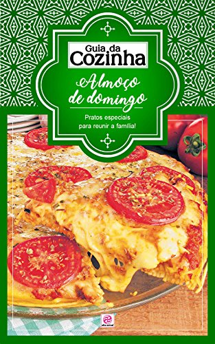 Coleção Guia da Cozinha - Almoço de domingo: Pratos especiais para reunir a família! (Portuguese Edition)