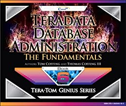 Teradata Database Administration – The Fundamentals (Tera-Tom Genius Series)