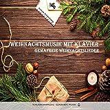 Weihnachtsmusik mit Klavier - Gemafreie Weihnachtslieder - Die schönsten deutschen und internationalen Weihnachts-Songs neu interpretiert (auch für gewerbliche Beschallung und Online-Videos)