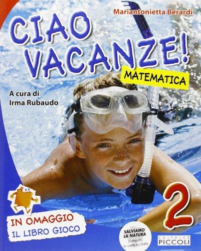 Ciao vacanze! Matematica. Per la 2 classe elementare