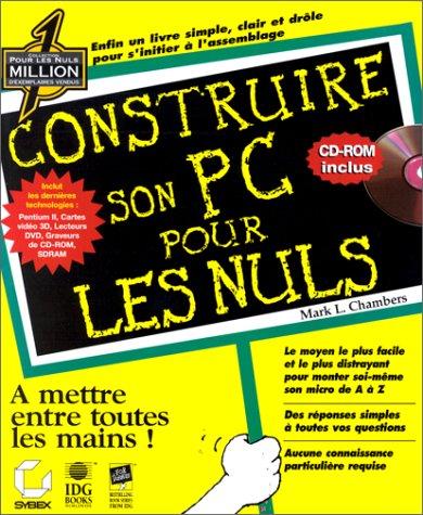 Construire son PC. Pour les nuls, avec CD-ROM par Mark L. Chambers