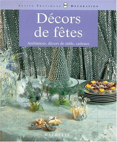 Décors de fêtes : ambiances, décors de table, cadeaux par Anne Valéry