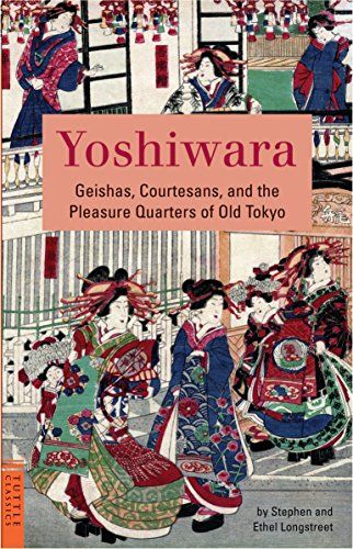 Yoshiwara: Geishas, Courtesans, and the Pleasure Quarter of Old Tokyo (Tuttle Classics of Japanese Literature) por Stephen Longstreet