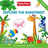 Explore the Rainforest: Discovering Colours. [Text by Lucy Rosen (Fisher-Price Animals of the Rain Forest)