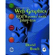 Astonishing Web Graphics with Kai's Power Tools and Plug-ins