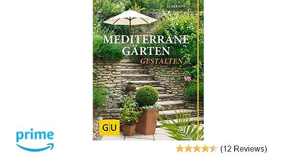 Mediterrane Gärten Gestalten mediterrane gärten gestalten gu garten amazon de oliver