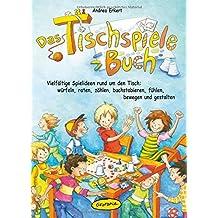 Das Tischspiele-Buch: Vielfältige Spielideen rund um den Tisch: würfeln, raten, zählen, buchstabieren, fühlen, bewegen und gestalten