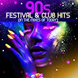 90S Festival & Club Hits [Explicit] (In the Mixes of Today)