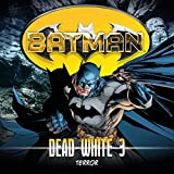 Batman - Dead White: 03: Terror