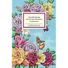 »Ich wollt' dein Bett mit einer Rose schmücken«: Ein Rosenbuch (Insel-Bücherei)