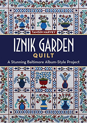 Iznik Garden Quilt: A Stunning Baltimore Album-Style Project (English Edition) -