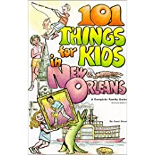 101 Things for Kids in New Orleans: A Complete Family Guide