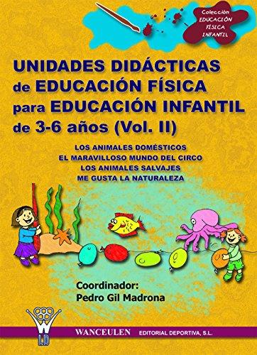 Unidades didácticas de Educación Física para educación infantil (3-6 años) Vol.II: Los animales domésticos - El maravilloso mundo del circo - los animales salvajes - me gusta la naturaleza por Pedro Gil Madrona