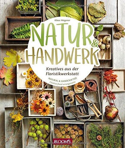 Natur und Handwerk - Kreatives aus der Floristikwerkstatt