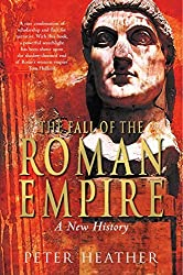 The Fall of the Roman Empire: A New History by Peter Heather (2006-05-05)