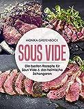 Sous Vide: Die besten Rezepte für Sous Vide & das heimische Schongaren