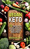 Vegan Keto: 70 Healthy & Delicious Low-Carb Recipes (vegan ketogenic cookbook Book 1)