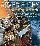 Expert Marketplace -  Arved Fuchs  - Kein Weg ist zu weit: Die Geschichte der DAGMAR AAEN