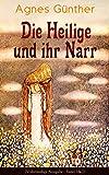 Die Heilige und ihr Narr (Vollständige Ausgabe - Band 1&2): Märchenhafte Liebesgeschichte - Einer der erfolgreichsten Romane des 20. Jahrhunderts