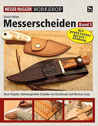Preisvergleich Produktbild Messerscheiden Band 3: Neue Projekte: Rahmengenähte Scheiden mit Druckknopf und Mexican Loop (Messer Magazin Workshop)
